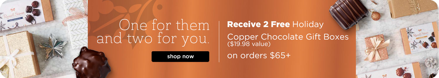 Receive 2 Free Holiday Copper Chocolate Gift Boxes ($19.98 value) on orders $65+*. Shop Now