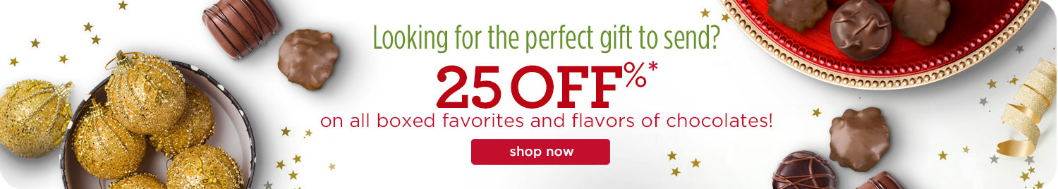 25% off on all boxed favorites and flavors of chocolates!